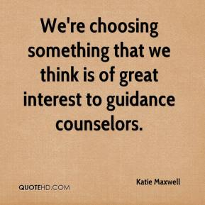 Katie Maxwell  - We're choosing something that we think is of great interest to guidance counselors.