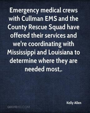 Kelly Allen  - Emergency medical crews with Cullman EMS and the County Rescue Squad have offered their services and we're coordinating with Mississippi and Louisiana to determine where they are needed most.