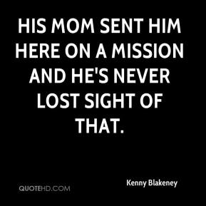 Kenny Blakeney  - His mom sent him here on a mission and he's never lost sight of that.