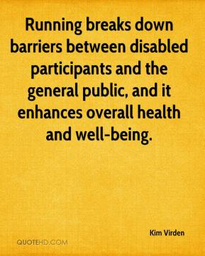 Kim Virden  - Running breaks down barriers between disabled participants and the general public, and it enhances overall health and well-being.