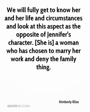 Kimberly Elise  - We will fully get to know her and her life and circumstances and look at this aspect as the opposite of Jennifer's character. [She is] a woman who has chosen to marry her work and deny the family thing.