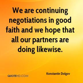 Konstantin Dolgov  - We are continuing negotiations in good faith and we hope that all our partners are doing likewise.