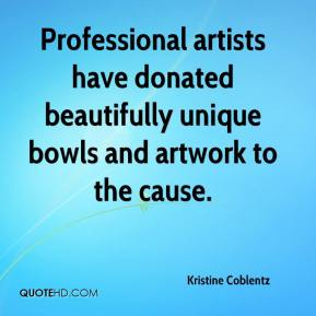 Kristine Coblentz  - Professional artists have donated beautifully unique bowls and artwork to the cause.