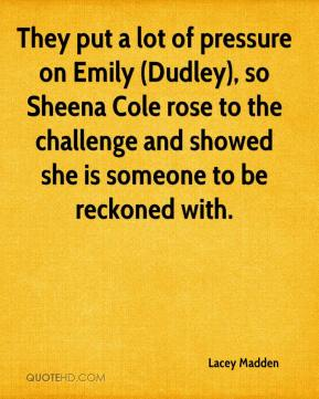 They put a lot of pressure on Emily (Dudley), so Sheena Cole rose to the challenge and showed she is someone to be reckoned with.