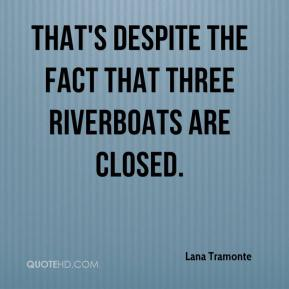 That's despite the fact that three riverboats are closed.