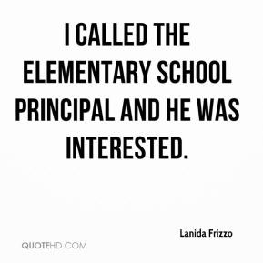 Lanida Frizzo  - I called the elementary school principal and he was interested.