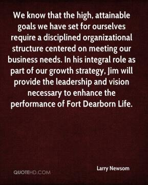 Larry Newsom  - We know that the high, attainable goals we have set for ourselves require a disciplined organizational structure centered on meeting our business needs. In his integral role as part of our growth strategy, Jim will provide the leadership and vision necessary to enhance the performance of Fort Dearborn Life.