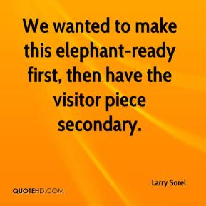 We wanted to make this elephant-ready first, then have the visitor piece secondary.