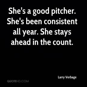 Larry Verbage  - She's a good pitcher. She's been consistent all year. She stays ahead in the count.