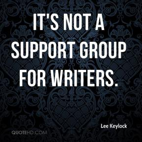 It's not a support group for writers.