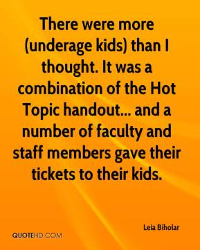 Leia Biholar  - There were more (underage kids) than I thought. It was a combination of the Hot Topic handout... and a number of faculty and staff members gave their tickets to their kids.