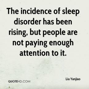 Liu Yanjiao  - The incidence of sleep disorder has been rising, but people are not paying enough attention to it.
