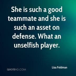 Liza Feldman  - She is such a good teammate and she is such an asset on defense. What an unselfish player.