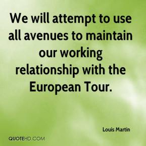 Louis Martin  - We will attempt to use all avenues to maintain our working relationship with the European Tour.