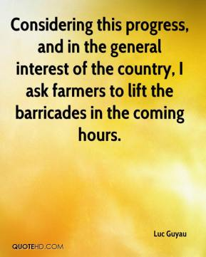 Luc Guyau  - Considering this progress, and in the general interest of the country, I ask farmers to lift the barricades in the coming hours.