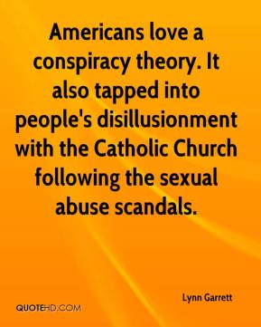 Lynn Garrett  - Americans love a conspiracy theory. It also tapped into people's disillusionment with the Catholic Church following the sexual abuse scandals.
