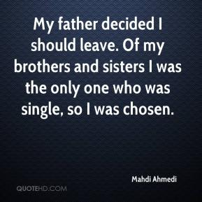 Mahdi Ahmedi  - My father decided I should leave. Of my brothers and sisters I was the only one who was single, so I was chosen.