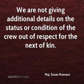 Maj. Susan Romano  - We are not giving additional details on the status or condition of the crew out of respect for the next of kin.