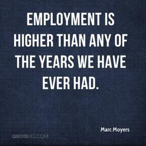 Marc Moyers  - Employment is higher than any of the years we have ever had.