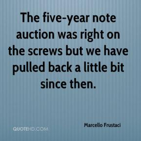 The five-year note auction was right on the screws but we have pulled back a little bit since then.
