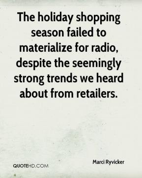 Marci Ryvicker  - The holiday shopping season failed to materialize for radio, despite the seemingly strong trends we heard about from retailers.