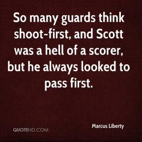 Marcus Liberty  - So many guards think shoot-first, and Scott was a hell of a scorer, but he always looked to pass first.
