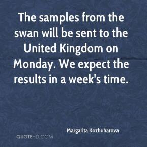 The samples from the swan will be sent to the United Kingdom on Monday. We expect the results in a week's time.