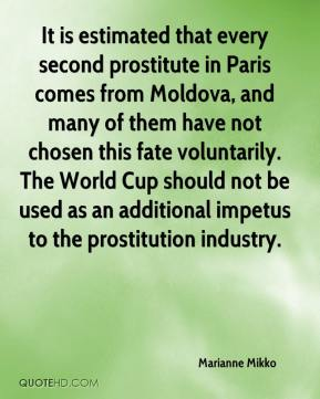 Marianne Mikko  - It is estimated that every second prostitute in Paris comes from Moldova, and many of them have not chosen this fate voluntarily. The World Cup should not be used as an additional impetus to the prostitution industry.