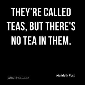 Marideth Post  - They're called teas, but there's no tea in them.