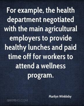 Marilyn Winkleby  - For example, the health department negotiated with the main agricultural employers to provide healthy lunches and paid time off for workers to attend a wellness program.