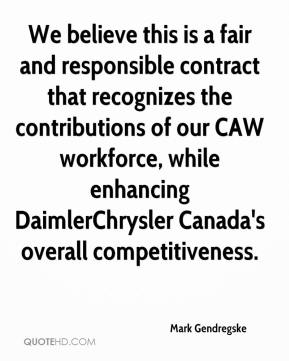 Mark Gendregske  - We believe this is a fair and responsible contract that recognizes the contributions of our CAW workforce, while enhancing DaimlerChrysler Canada's overall competitiveness.