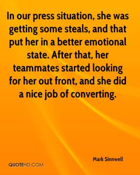 In our press situation, she was getting some steals, and that put her in a better emotional state. After that, her teammates started looking for her out front, and she did a nice job of converting.
