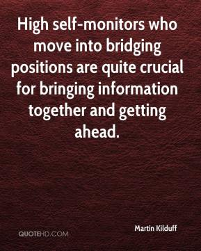 Martin Kilduff  - High self-monitors who move into bridging positions are quite crucial for bringing information together and getting ahead.