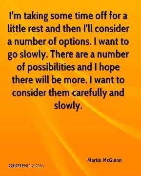 Martin McGuinn  - I'm taking some time off for a little rest and then I'll consider a number of options. I want to go slowly. There are a number of possibilities and I hope there will be more. I want to consider them carefully and slowly.