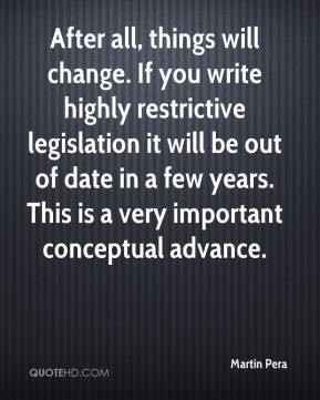 Martin Pera  - After all, things will change. If you write highly restrictive legislation it will be out of date in a few years. This is a very important conceptual advance.