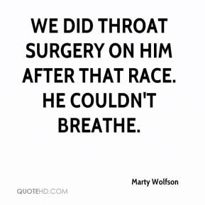 Marty Wolfson  - We did throat surgery on him after that race. He couldn't breathe.