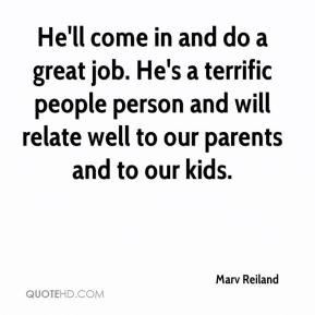 Marv Reiland  - He'll come in and do a great job. He's a terrific people person and will relate well to our parents and to our kids.