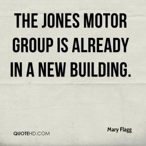 Mary Flagg  - The Jones Motor Group is already in a new building.