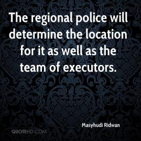Masyhudi Ridwan  - The regional police will determine the location for it as well as the team of executors.