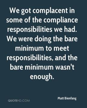 Matt Bienfang  - We got complacent in some of the compliance responsibilities we had. We were doing the bare minimum to meet responsibilities, and the bare minimum wasn't enough.