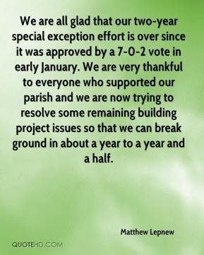 We are all glad that our two-year special exception effort is over since it was approved by a 7-0-2 vote in early January. We are very thankful to everyone who supported our parish and we are now trying to resolve some remaining building project issues so that we can break ground in about a year to a year and a half.