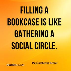 Filling a bookcase is like gathering a social circle.