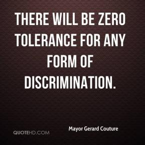 Mayor Gerard Couture  - There will be zero tolerance for any form of discrimination.