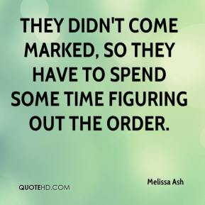 Melissa Ash  - They didn't come marked, so they have to spend some time figuring out the order.