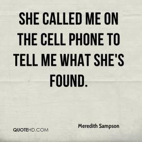 Meredith Sampson  - She called me on the cell phone to tell me what she's found.