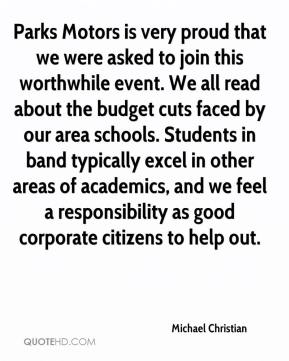 Michael Christian  - Parks Motors is very proud that we were asked to join this worthwhile event. We all read about the budget cuts faced by our area schools. Students in band typically excel in other areas of academics, and we feel a responsibility as good corporate citizens to help out.