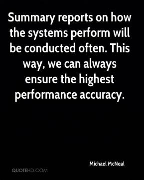Summary reports on how the systems perform will be conducted often. This way, we can always ensure the highest performance accuracy.