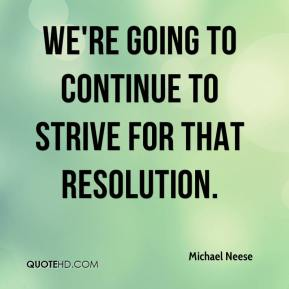 Michael Neese  - We're going to continue to strive for that resolution.