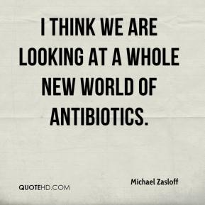 Michael Zasloff  - I think we are looking at a whole new world of antibiotics.