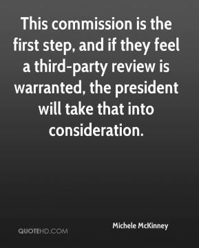 Michele McKinney  - This commission is the first step, and if they feel a third-party review is warranted, the president will take that into consideration.